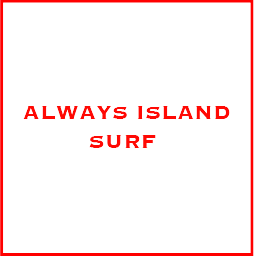 ALWAYS ISLAND SURF