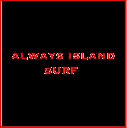 ALWAYS ISLAND SURF